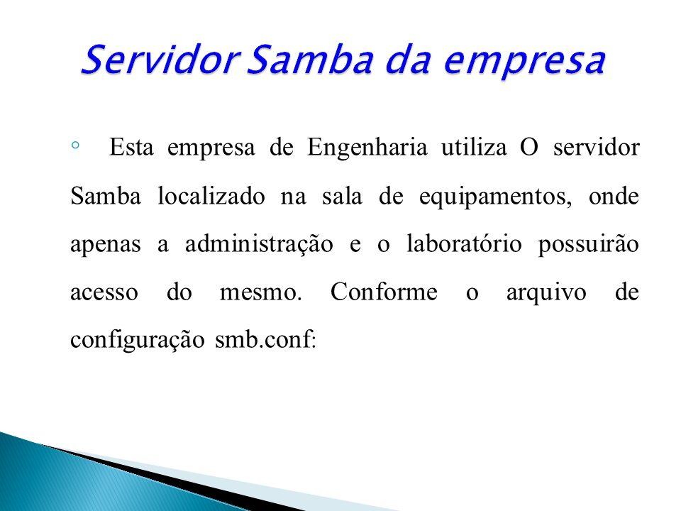 Esta empresa de Engenharia utiliza O servidor Samba localizado na sala de equipamentos, onde apenas a administração e o laboratório possuirão acesso d