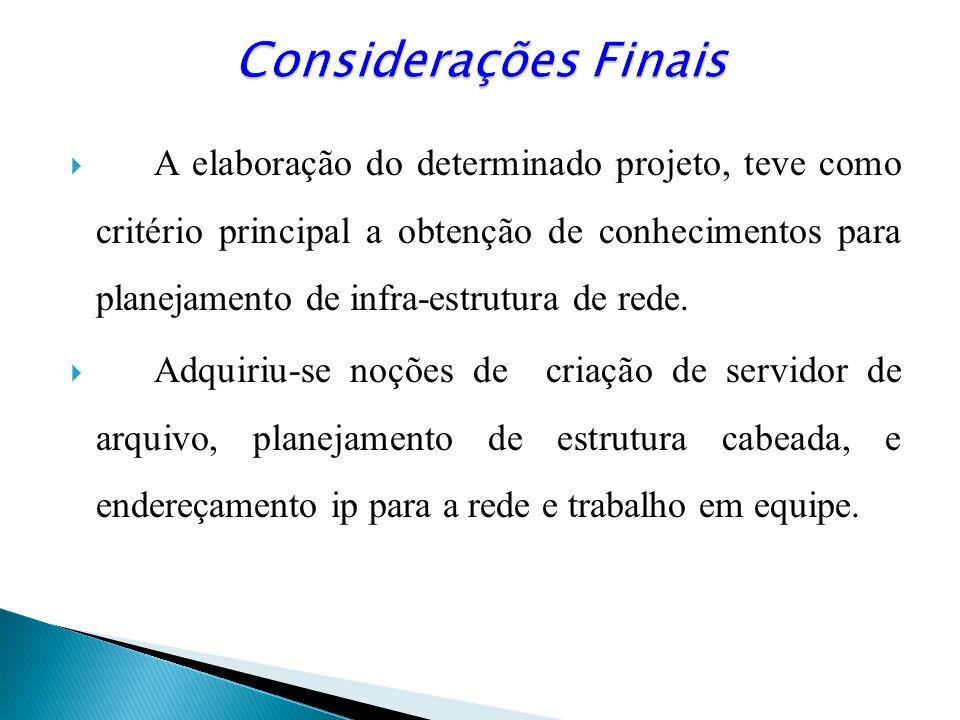 A elaboração do determinado projeto, teve como critério principal a obtenção de conhecimentos para planejamento de infra-estrutura de rede. Adquiriu-s