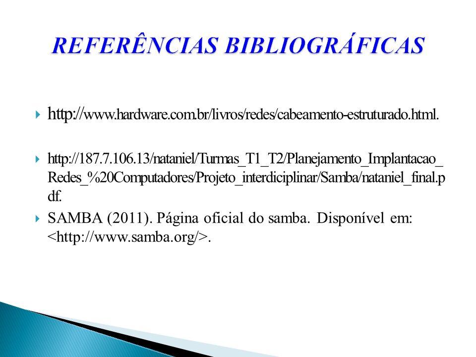http:// www.hardware.com.br/livros/redes/cabeamento-estruturado.html. http://187.7.106.13/nataniel/Turmas_T1_T2/Planejamento_Implantacao_ Redes_%20Com