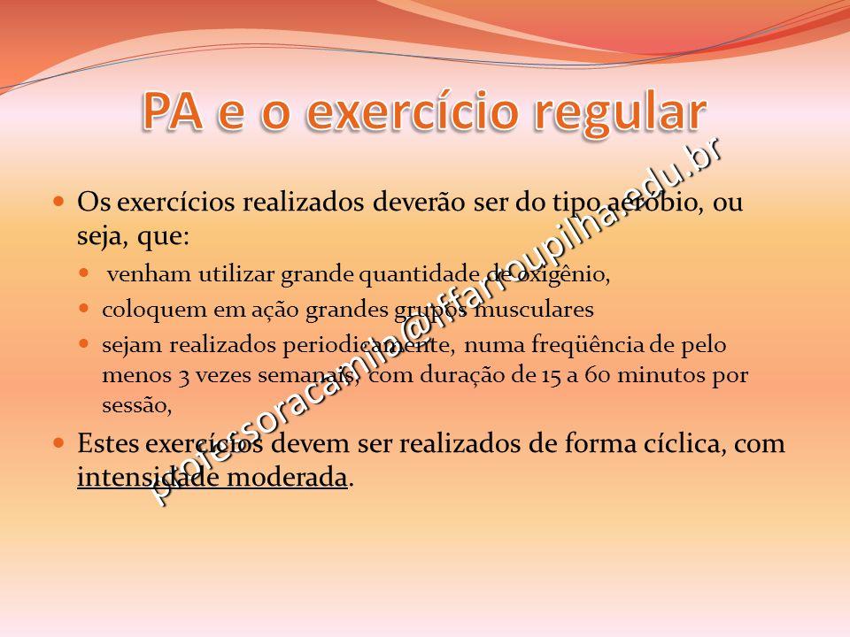 professoracamila@iffarroupilha.edu.br Os exercícios realizados deverão ser do tipo aeróbio, ou seja, que: venham utilizar grande quantidade de oxigêni