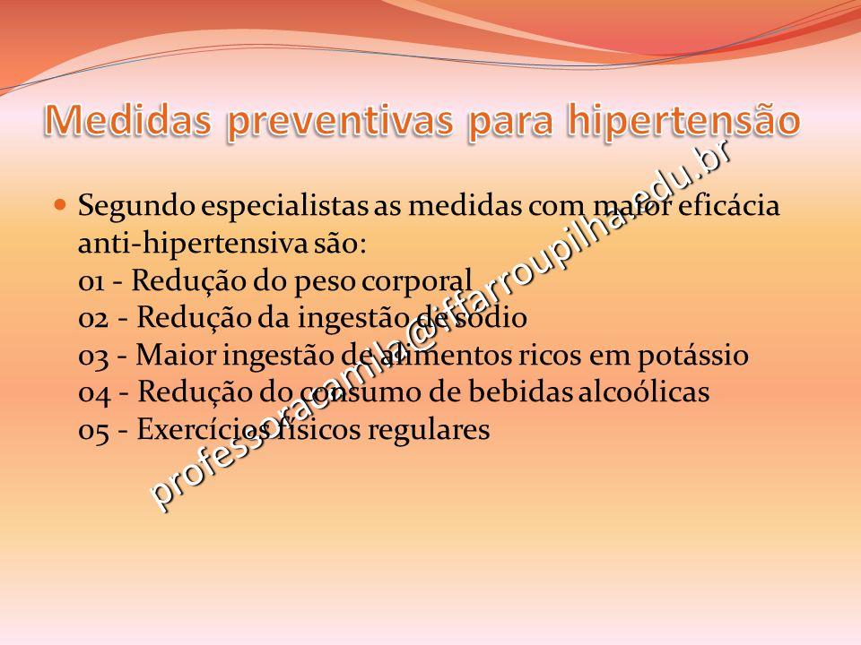 professoracamila@iffarroupilha.edu.br Segundo especialistas as medidas com maior eficácia anti-hipertensiva são: 01 - Redução do peso corporal 02 - Re