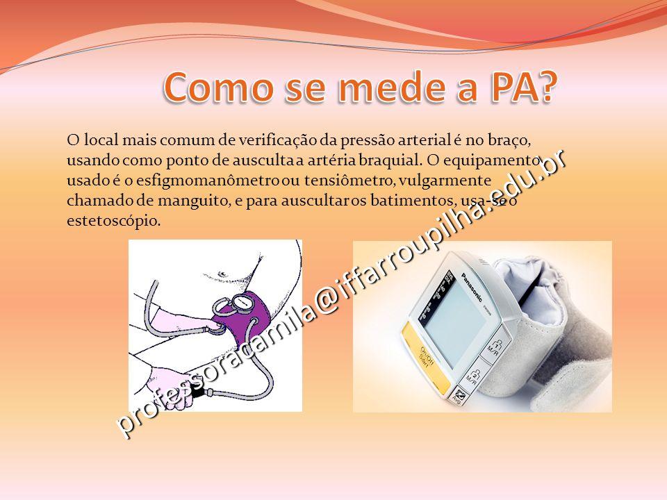 professoracamila@iffarroupilha.edu.br O local mais comum de verificação da pressão arterial é no braço, usando como ponto de ausculta a artéria braqui