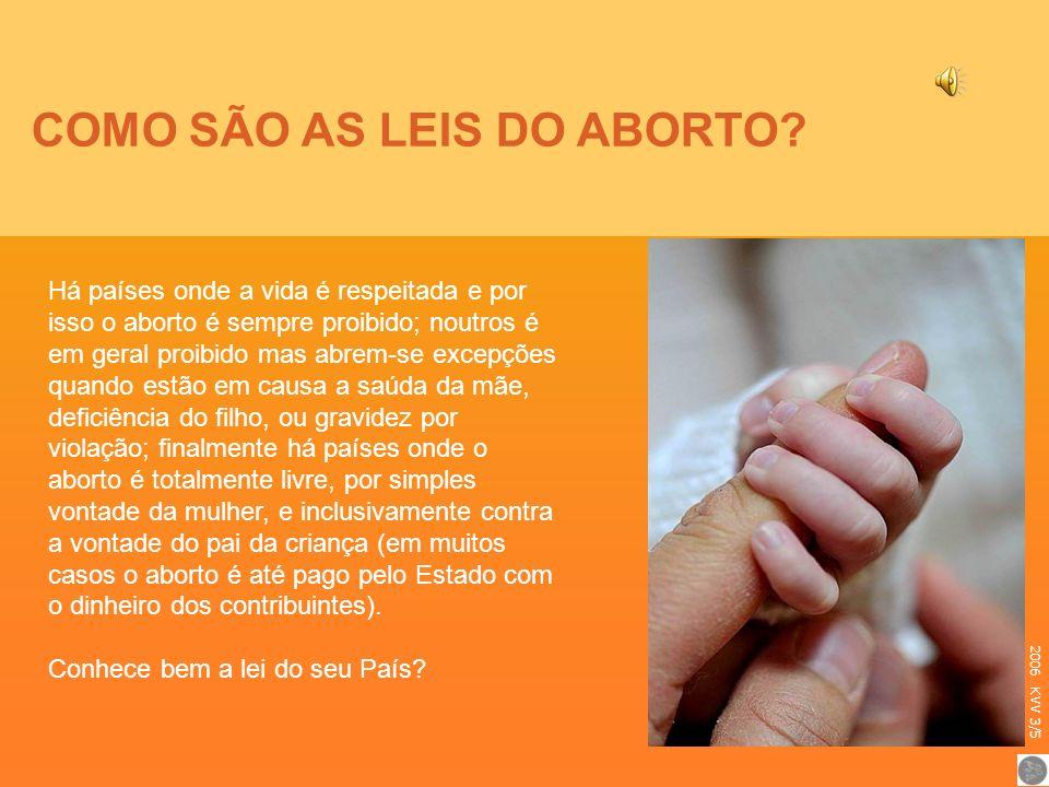 COMO SÃO AS LEIS DO ABORTO? Há países onde a vida é respeitada e por isso o aborto é sempre proibido; noutros é em geral proibido mas abrem-se excepçõ