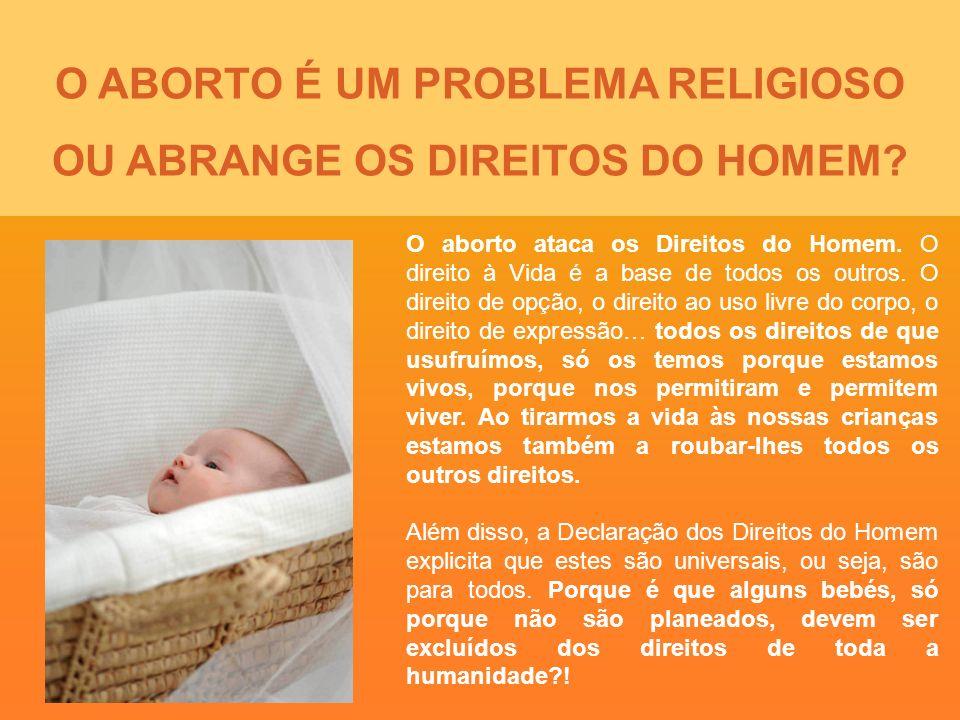 O aborto ataca os Direitos do Homem. O direito à Vida é a base de todos os outros. O direito de opção, o direito ao uso livre do corpo, o direito de e