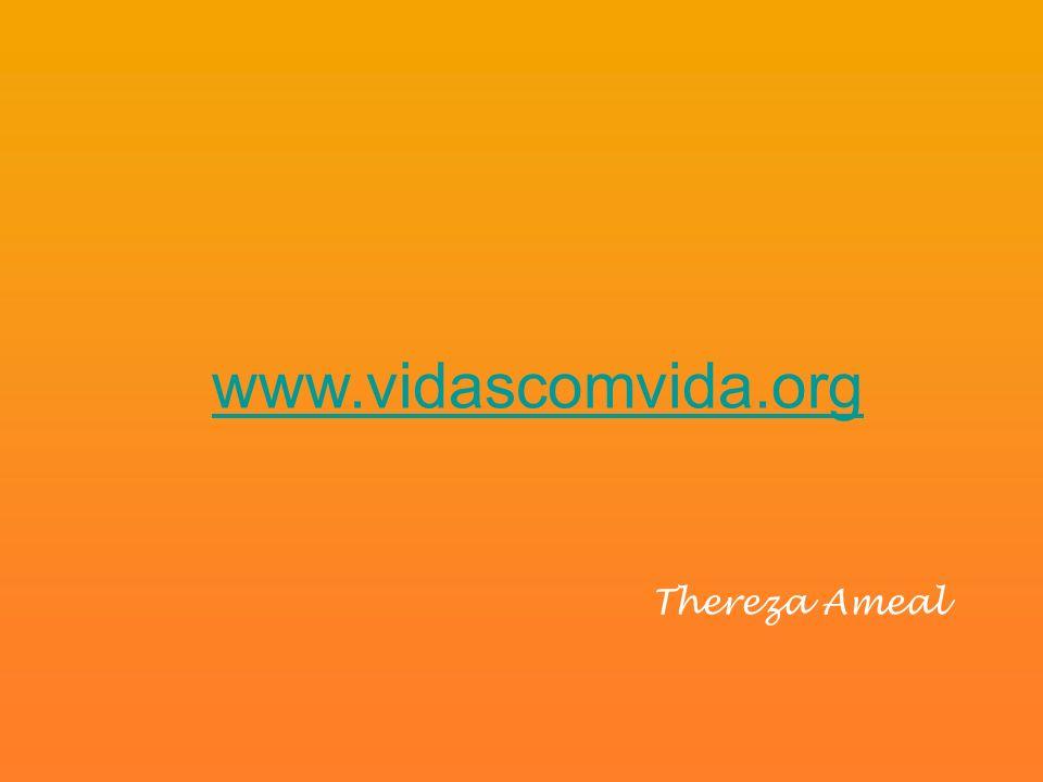 www.vidascomvida.org Thereza Ameal