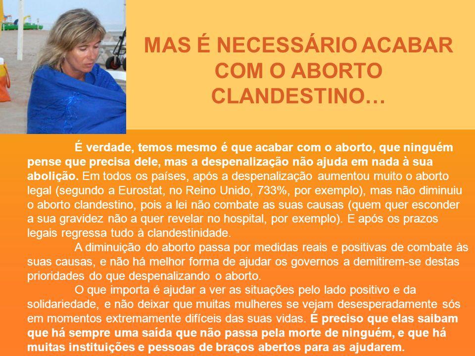 MAS É NECESSÁRIO ACABAR COM O ABORTO CLANDESTINO… É verdade, temos mesmo é que acabar com o aborto, que ninguém pense que precisa dele, mas a despenal