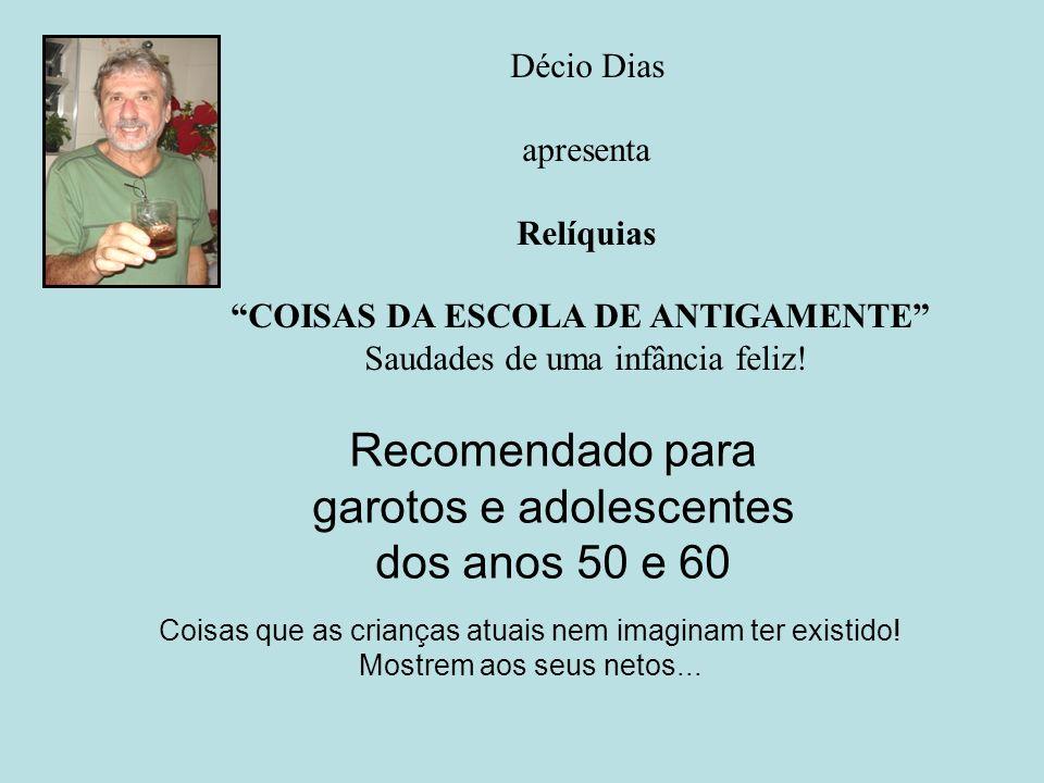 Décio Dias apresenta Relíquias COISAS DA ESCOLA DE ANTIGAMENTE Saudades de uma infância feliz.