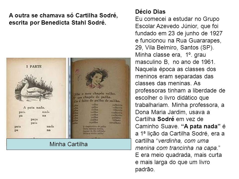 Décio Dias Eu comecei a estudar no Grupo Escolar Azevedo Júnior, que foi fundado em 23 de junho de 1927 e funcionou na Rua Guararapes, 29, Vila Belmiro, Santos (SP).