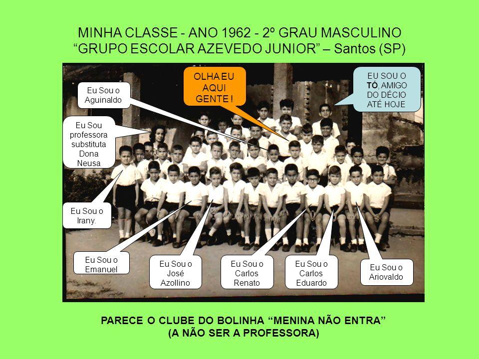 MINHA CLASSE - ANO 1962 - 2º GRAU MASCULINO GRUPO ESCOLAR AZEVEDO JUNIOR – Santos (SP) OLHA EU AQUI GENTE .
