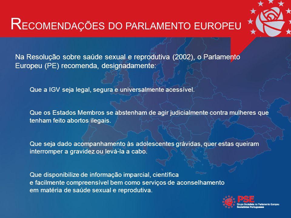 Na Resolução sobre saúde sexual e reprodutiva (2002), o Parlamento Europeu (PE) recomenda, designadamente: Que a IGV seja legal, segura e universalmente acessível.