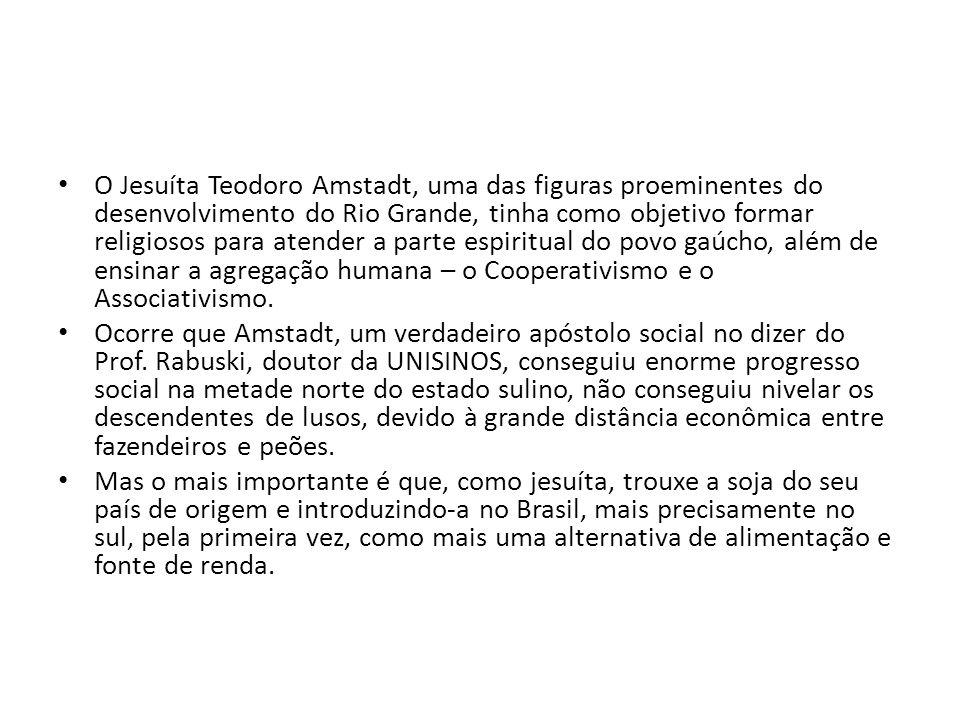 O Jesuíta Teodoro Amstadt, uma das figuras proeminentes do desenvolvimento do Rio Grande, tinha como objetivo formar religiosos para atender a parte e