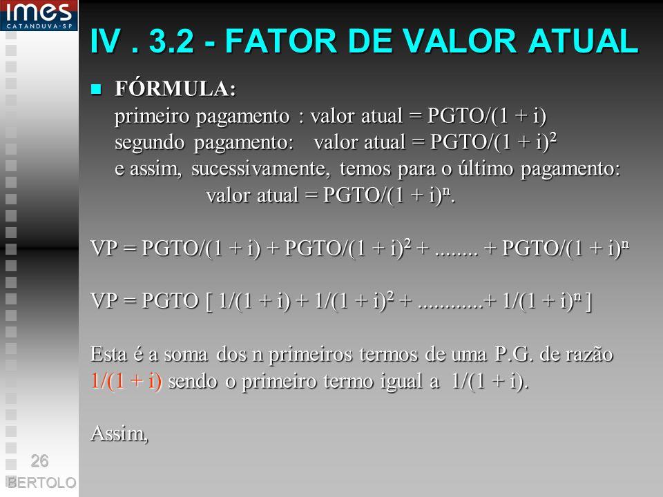 IV. 3.2 - FATOR DE VALOR ATUAL PROBLEMA: Determinar o principal VP que deve ser aplicado para que se possa retirar PGTO em cada um dos n períodos subs