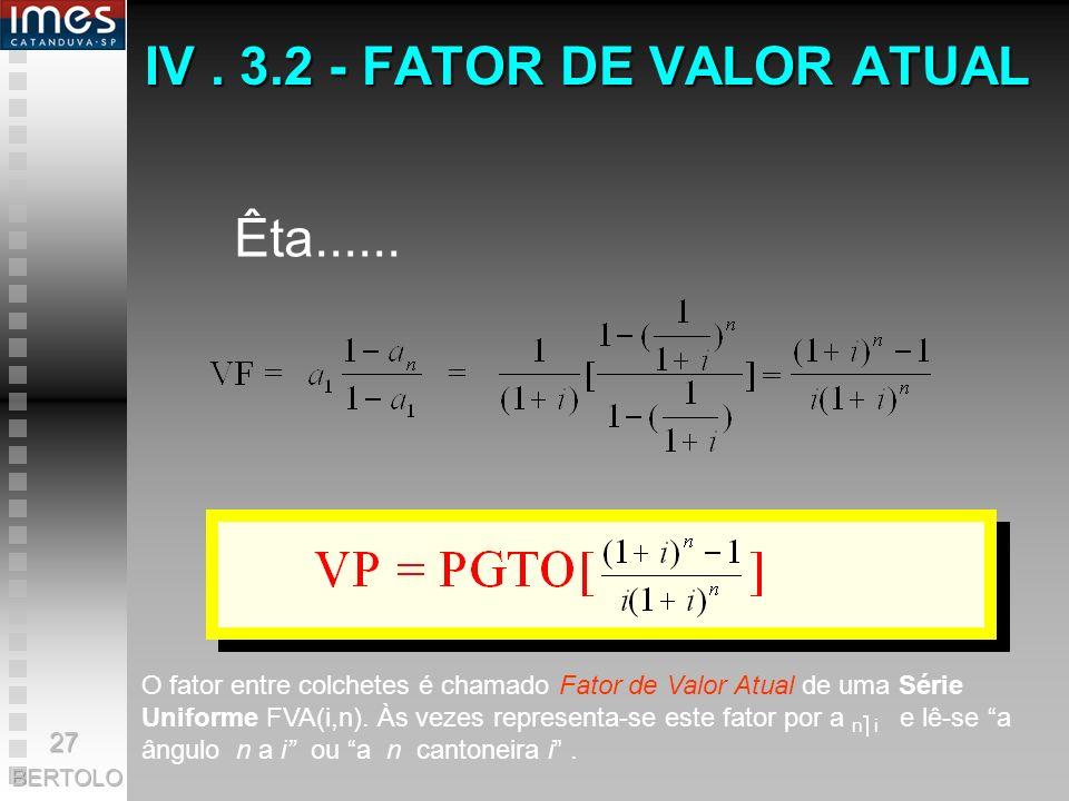 IV. 3.2 - FATOR DE VALOR ATUAL n FÓRMULA: primeiro pagamento : valor atual = PGTO/(1 + i) segundo pagamento: valor atual = PGTO/(1 + i) 2 e assim, suc