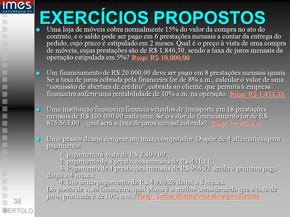 EXERCÍCIOS PROPOSTOS n Qual é o valor da prestação mensal de um financiamento de R$ 3.500,00, feito à base de 2% a.m. em 10 prestações? Resp:- R$ 389,