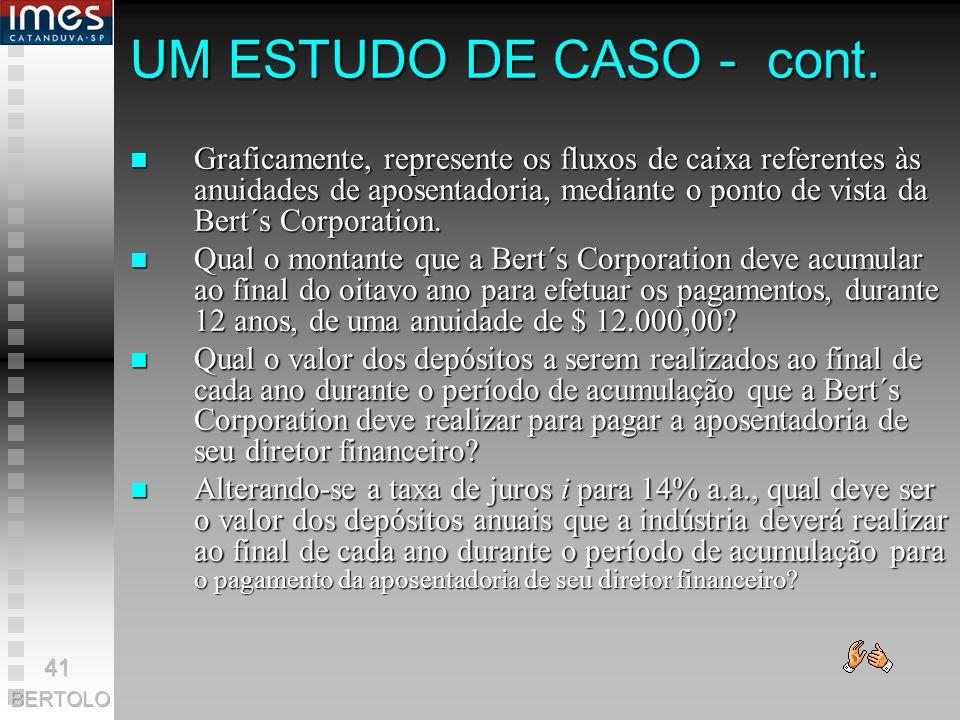 UM ESTUDO DE CASO A Bert´s Corporation é uma sociedade anônima de capital aberto (empresa que negocia as suas ações na BOVESPA) e se preocupa com o fu
