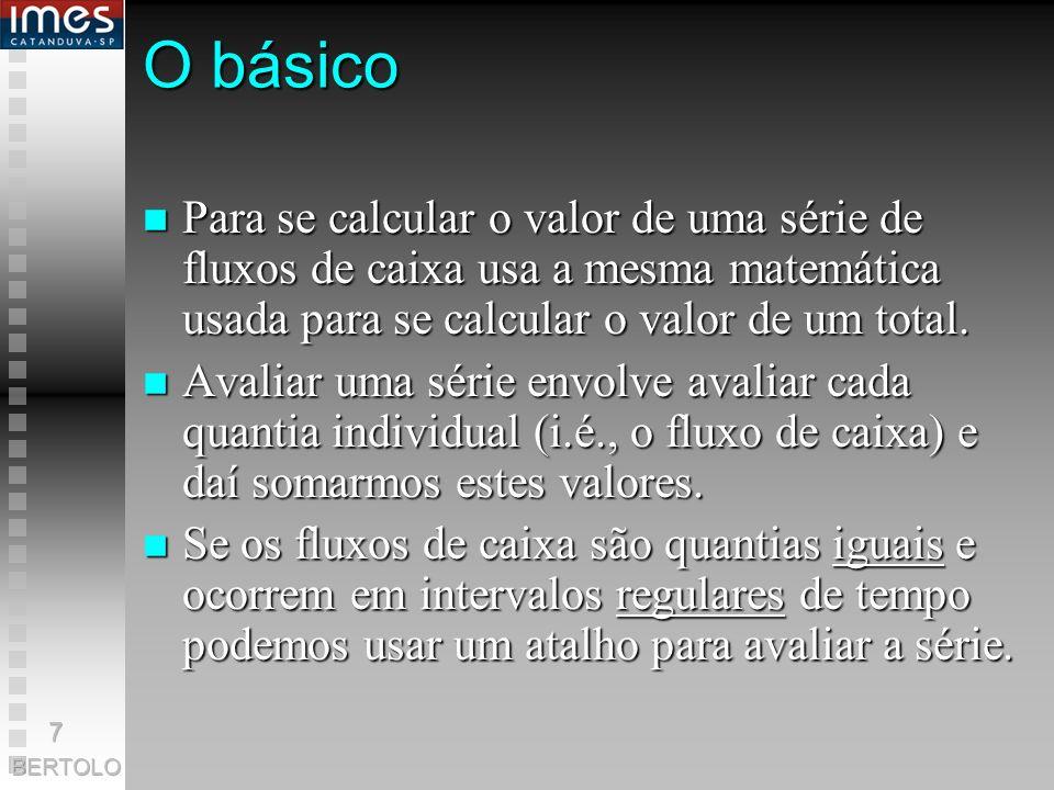 O básico n Para se calcular o valor de uma série de fluxos de caixa usa a mesma matemática usada para se calcular o valor de um total.