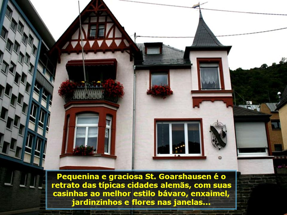 St. Goarshausen é uma pequena cidade situada às margens do Reno, localizada a 30 km de Koblenz, entre Frankfurt e Colônia. Sua população é de aproxima