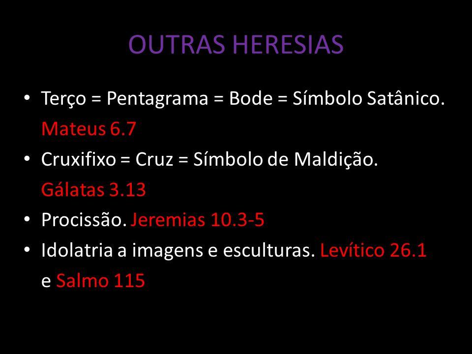 OUTRAS HERESIAS Terço = Pentagrama = Bode = Símbolo Satânico.