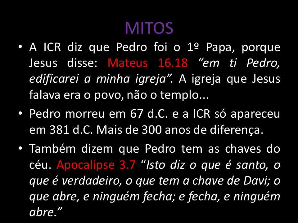 MITOS A ICR diz que Pedro foi o 1º Papa, porque Jesus disse: Mateus 16.18 em ti Pedro, edificarei a minha igreja.