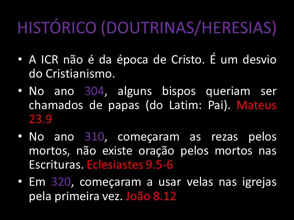 HISTÓRICO (DOUTRINAS/HERESIAS) A ICR não é da época de Cristo.