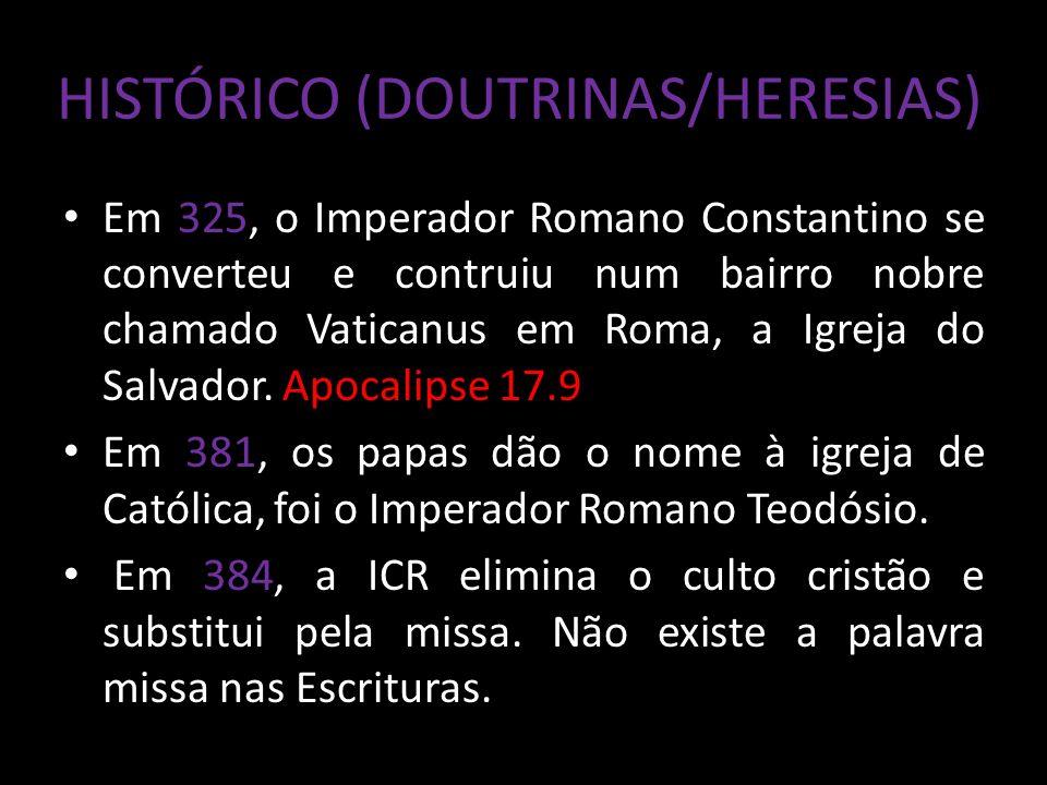 HISTÓRICO (DOUTRINAS/HERESIAS) Em 325, o Imperador Romano Constantino se converteu e contruiu num bairro nobre chamado Vaticanus em Roma, a Igreja do Salvador.
