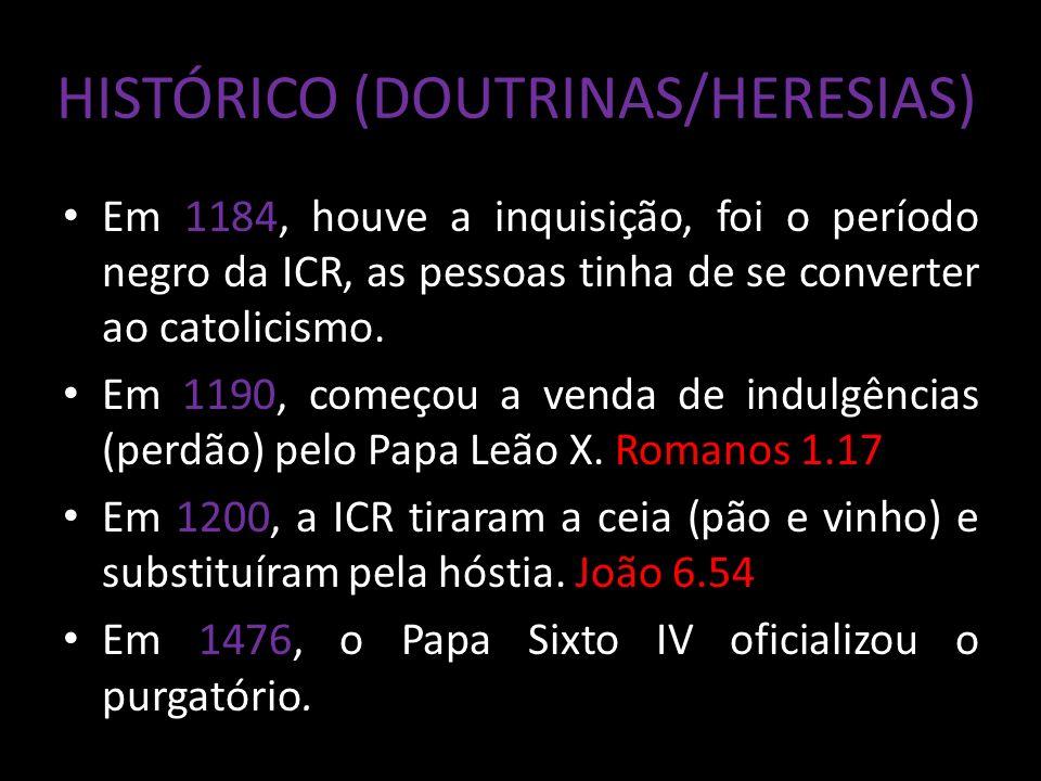 HISTÓRICO (DOUTRINAS/HERESIAS) Em 1546, a ICR introduziu 7 livros apócrifos (excluídos).