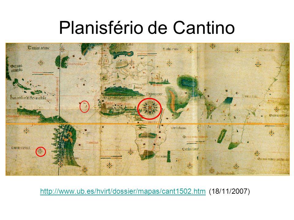 Planisfério de Cantino http://www.ub.es/hvirt/dossier/mapas/cant1502.htmhttp://www.ub.es/hvirt/dossier/mapas/cant1502.htm (18/11/2007)