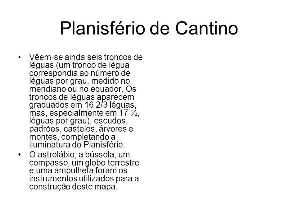 Planisfério de Cantino Vêem-se ainda seis troncos de léguas (um tronco de légua correspondia ao número de léguas por grau, medido no meridiano ou no e