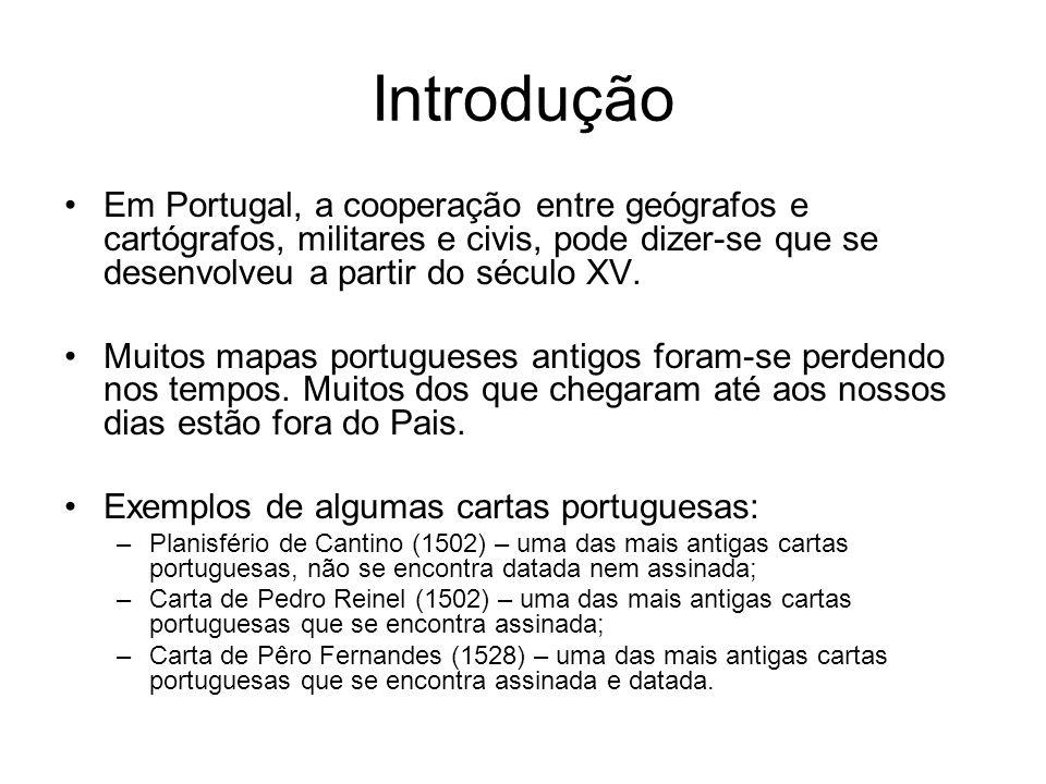 Introdução Em Portugal, a cooperação entre geógrafos e cartógrafos, militares e civis, pode dizer-se que se desenvolveu a partir do século XV. Muitos