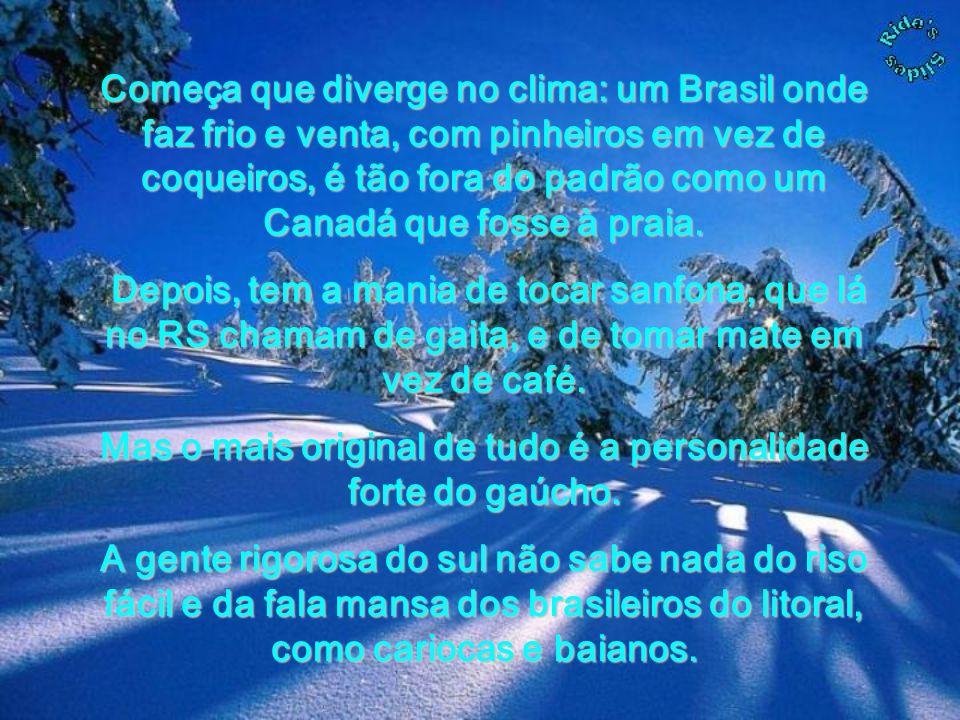 Começa que diverge no clima: um Brasil onde faz frio e venta, com pinheiros em vez de coqueiros, é tão fora do padrão como um Canadá que fosse à praia.