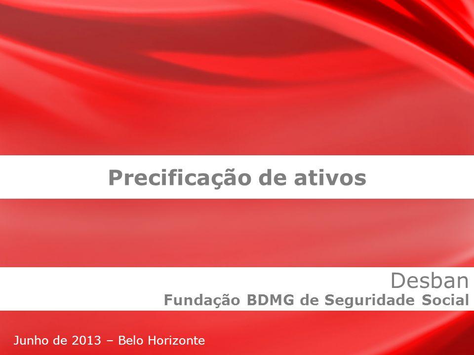 Junho de 2013 – Belo Horizonte Precificação de ativos Desban Fundação BDMG de Seguridade Social