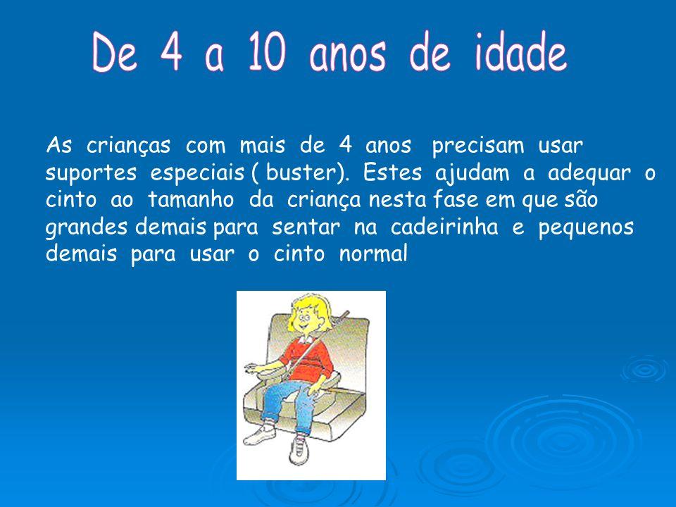 As crianças com mais de 4 anos precisam usar suportes especiais ( buster). Estes ajudam a adequar o cinto ao tamanho da criança nesta fase em que são