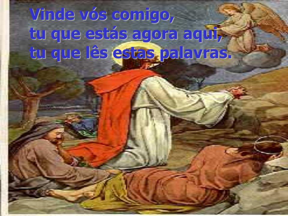 Apenas tomei comigo Pedro, Tiago e João, aqueles três intimos que costumavam estar mais perto de Mim, em situações em que o Meu amor se manifestava de
