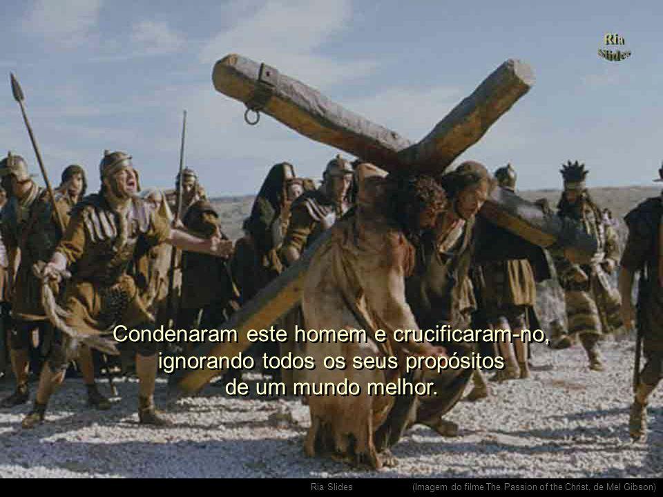 Ria Slides Sua proposta de vida não foi entendida por muitos.. (Imagem do filme The Passion of the Christ, de Mel Gibson)
