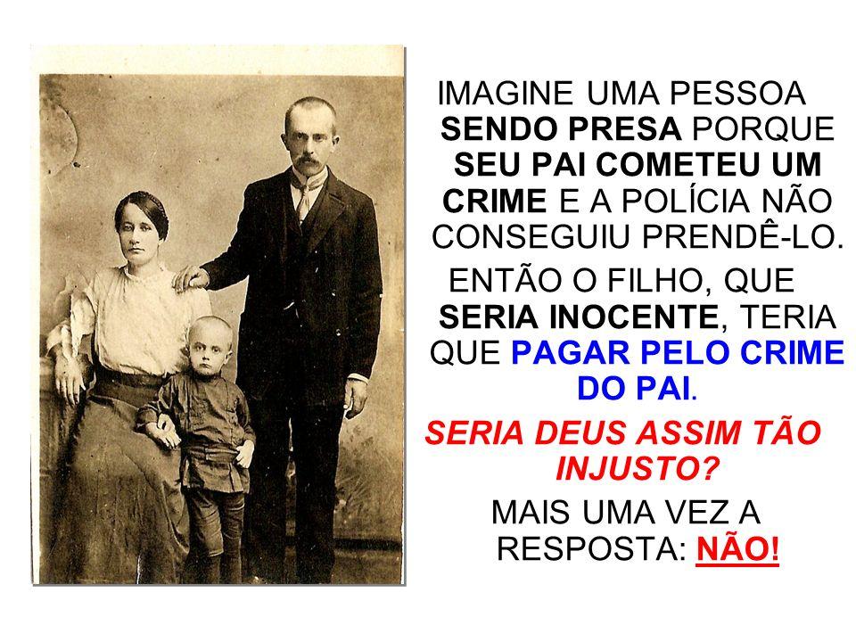 IMAGINE UMA PESSOA SENDO PRESA PORQUE SEU PAI COMETEU UM CRIME E A POLÍCIA NÃO CONSEGUIU PRENDÊ-LO.