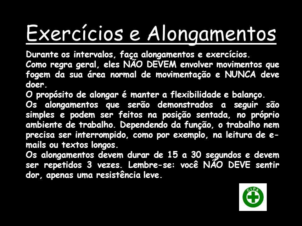 Exercícios e Alongamentos Durante os intervalos, faça alongamentos e exercícios.