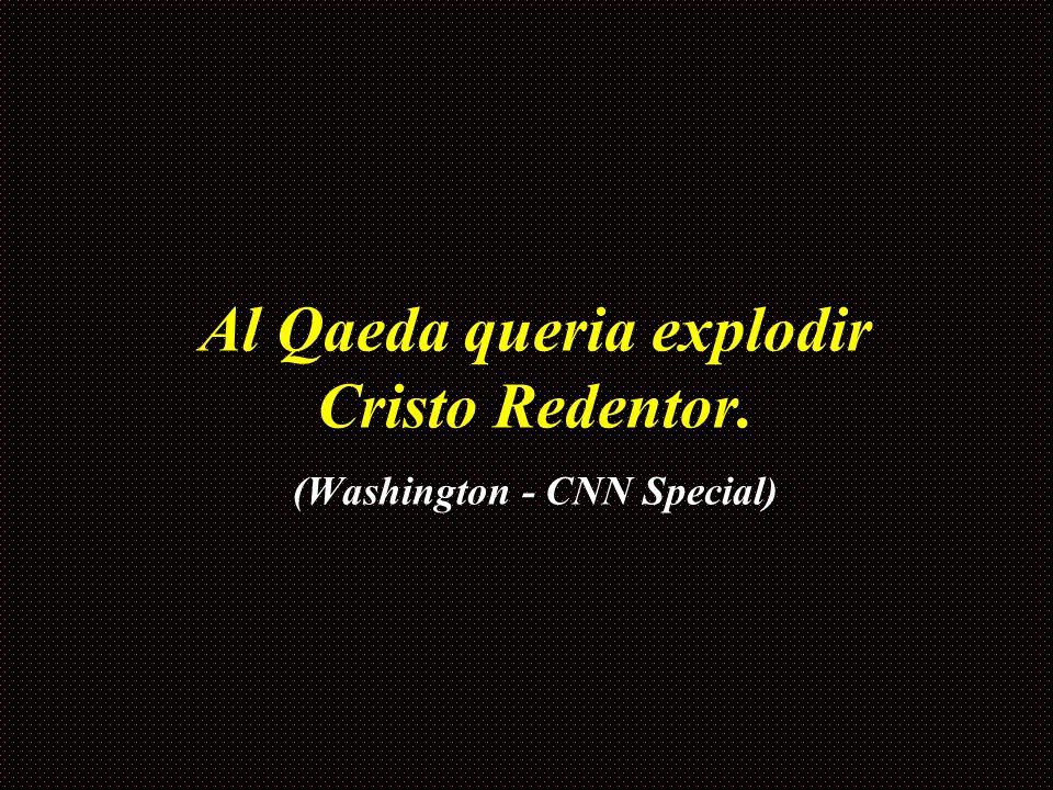 Al Qaeda queria explodir Cristo Redentor. (Washington - CNN Special)