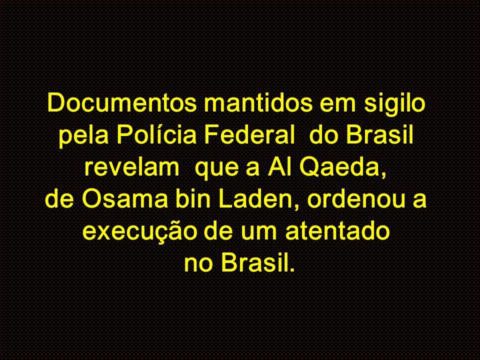 Documentos mantidos em sigilo pela Polícia Federal do Brasil revelam que a Al Qaeda, de Osama bin Laden, ordenou a execução de um atentado no Brasil.