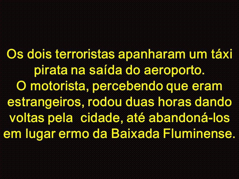 Os dois terroristas apanharam um táxi pirata na saída do aeroporto.