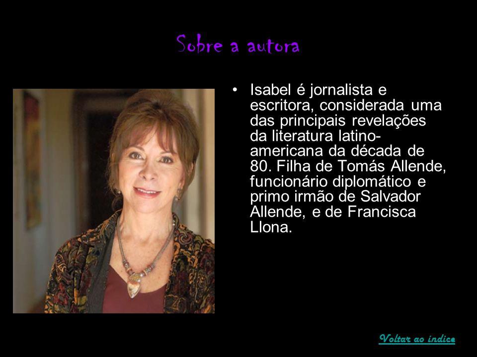 Sobre a autora Isabel é jornalista e escritora, considerada uma das principais revelações da literatura latino- americana da década de 80. Filha de To