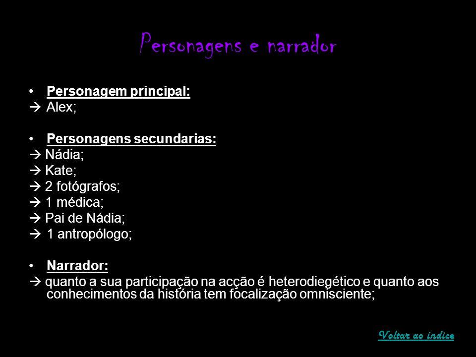 Personagens e narrador Personagem principal: Alex; Personagens secundarias: Nádia; Kate; 2 fotógrafos; 1 médica; Pai de Nádia; 1 antropólogo; Narrador
