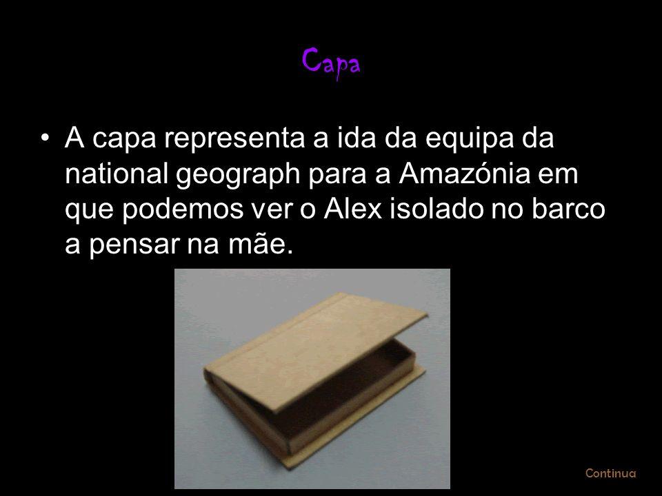 Capa A capa representa a ida da equipa da national geograph para a Amazónia em que podemos ver o Alex isolado no barco a pensar na mãe. Continua