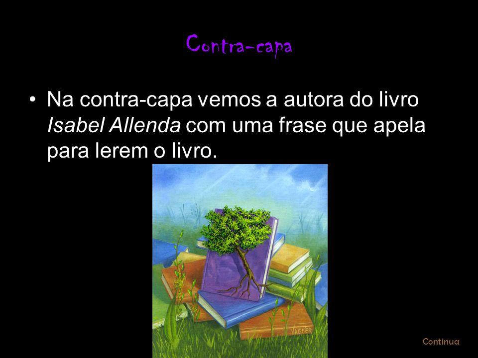 Contra-capa Na contra-capa vemos a autora do livro Isabel Allenda com uma frase que apela para lerem o livro. Continua