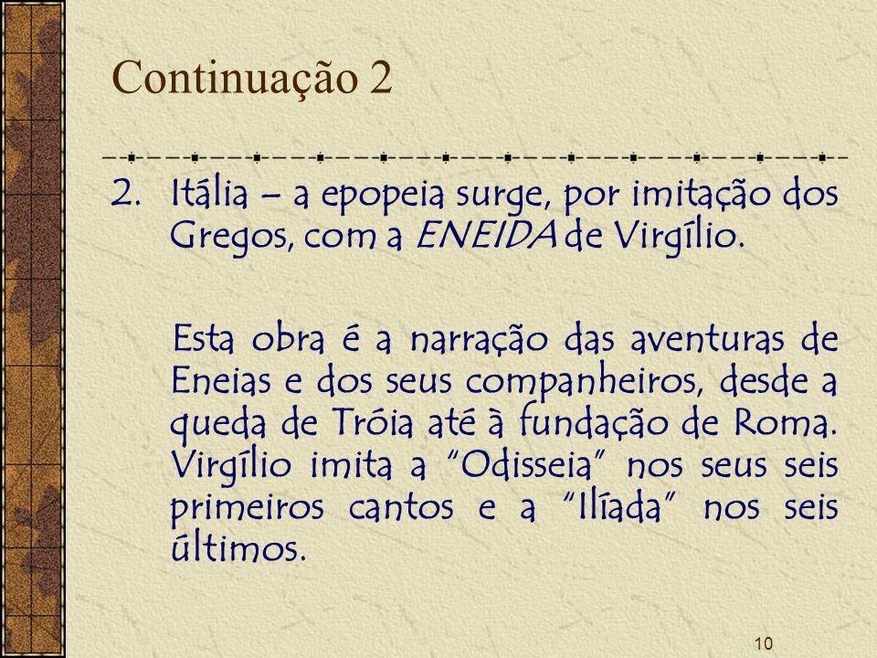 10 Continuação 2 2.Itália – a epopeia surge, por imitação dos Gregos, com a ENEIDA de Virgílio.