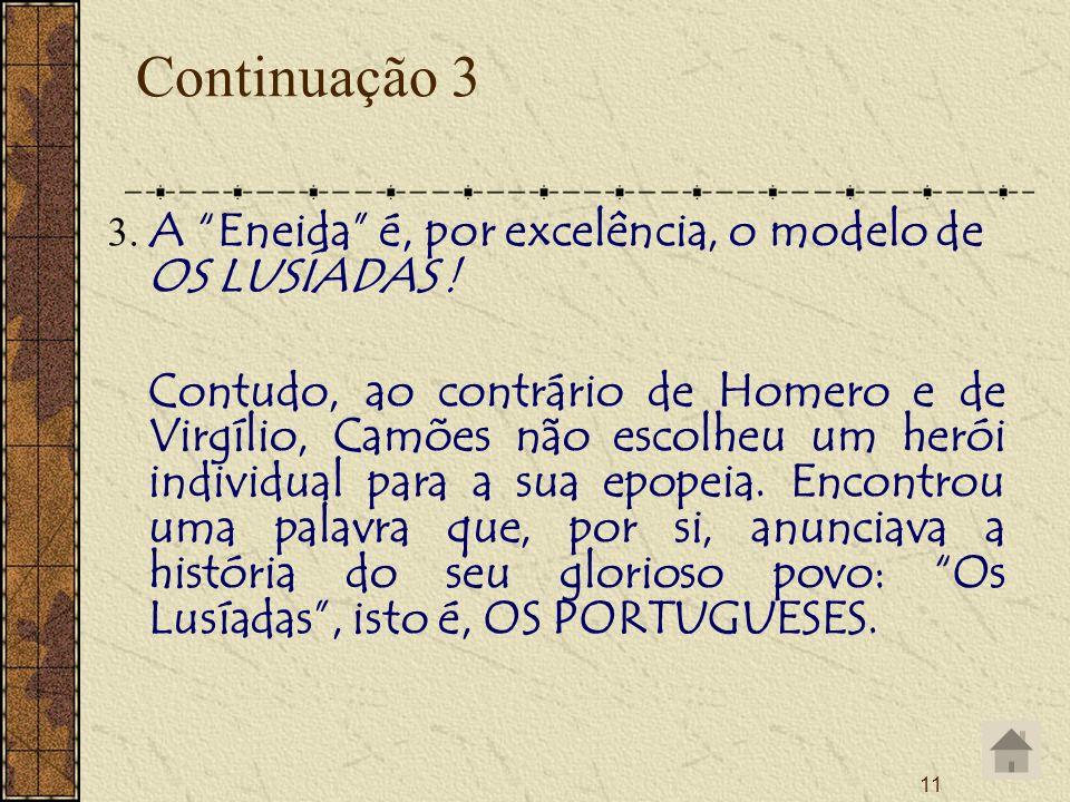 11 Continuação 3 3. A Eneida é, por excelência, o modelo de OS LUSÍADAS ! Contudo, ao contrário de Homero e de Virgílio, Camões não escolheu um herói