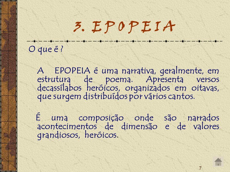 7 3. E P O P E I A O que é ? A EPOPEIA é uma narrativa, geralmente, em estrutura de poema. Apresenta versos decassílabos heróicos, organizados em oita