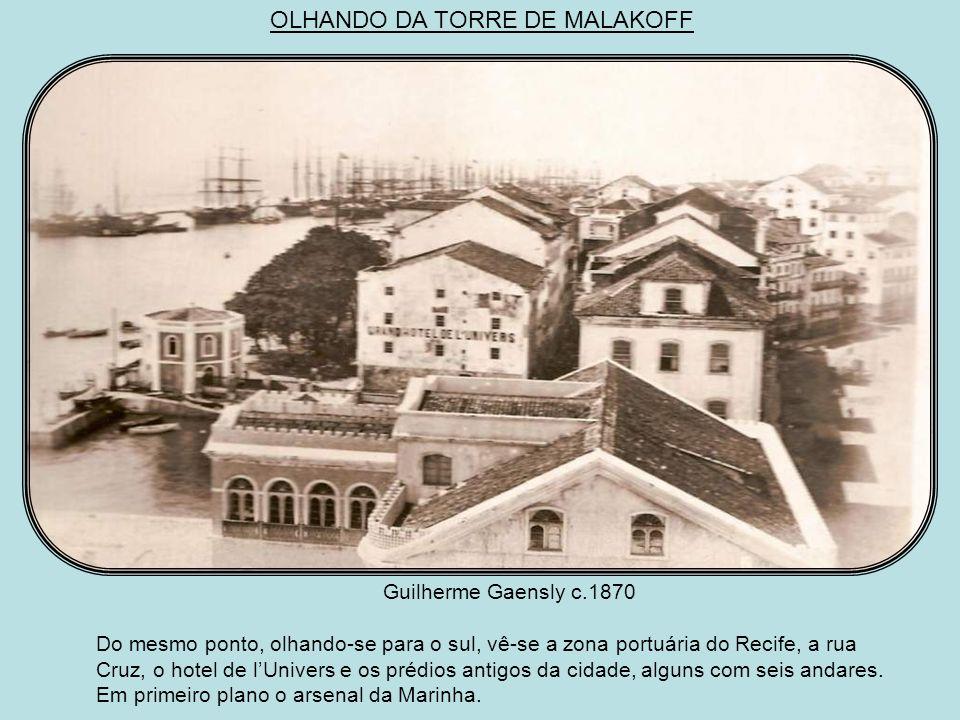 OLHANDO DA TORRE DE MALAKOFF Marc Ferrez 1875 Do alto da torre de Malakoff vê-se o arsenal da Marinha, o farol, o forte do Picão na entrada da barra e