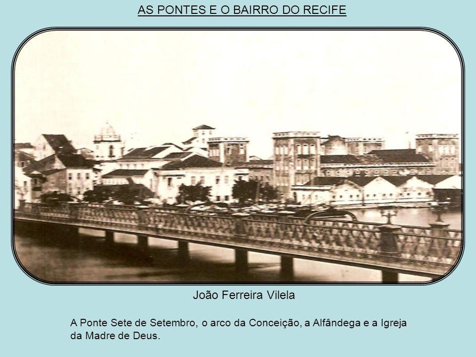 AS PONTES E O BAIRRO DO RECIFE Augusto Stahal c. 1855 A mais antiga ponte do Recife, cujos alicerces datavam do tempo de Maurício de Nassau, substituí