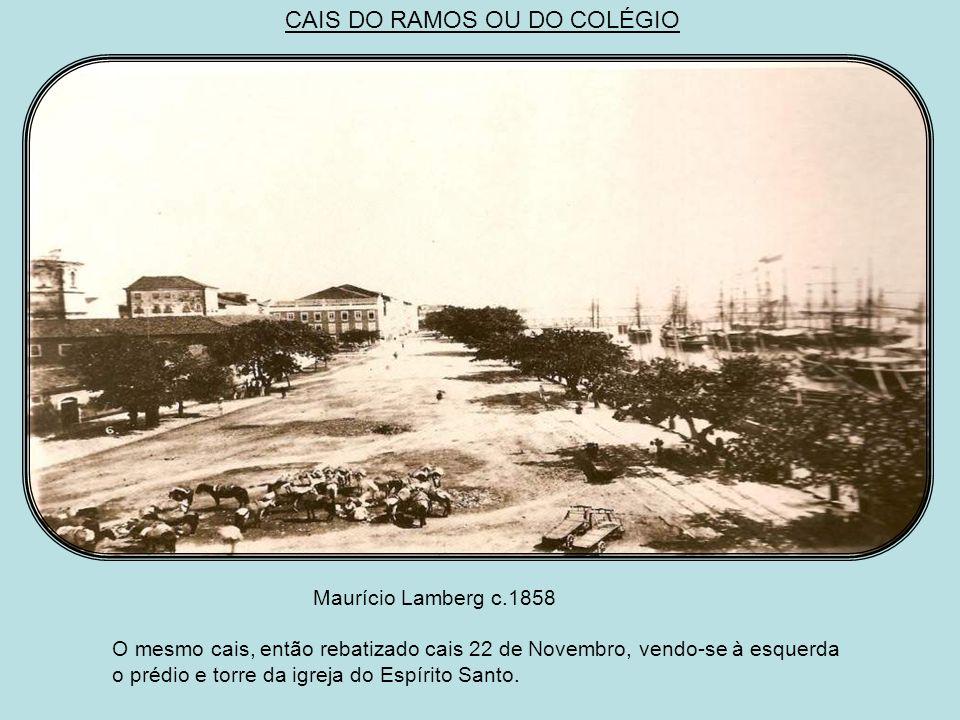 Augusto Stahl c.1858 Cais do Ramos ou do Colégio, atualmente avenida Martins de Barros. Esse belo cais foi mandado construir pelo presidente da Provín