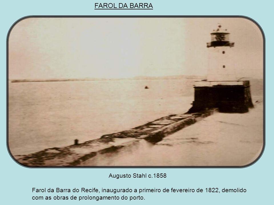 Augusto Stahl c.1858 Farol da Barra do Recife, inaugurado a primeiro de fevereiro de 1822, demolido com as obras de prolongamento do porto.